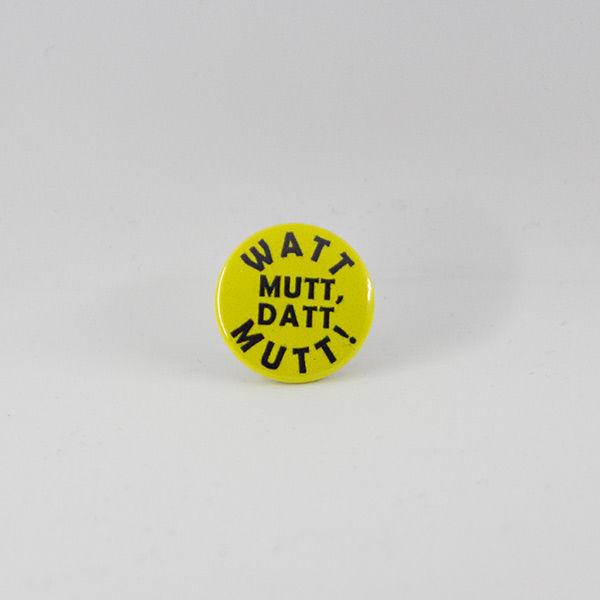 Watt mutt, datt mutt! Button 25 mm